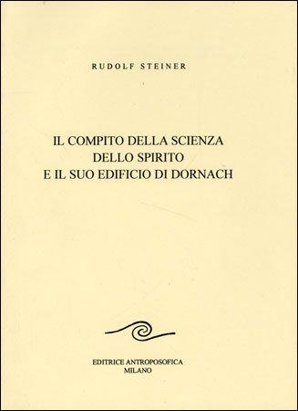 Il Compito della Scienza dello Spirito ed il suo edificio di Dornach