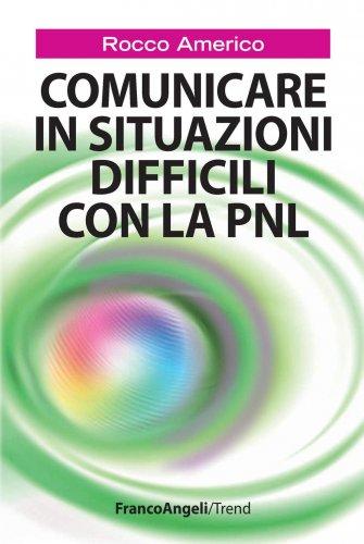 Comunicare in Situazioni Difficili con la PNL (eBook)