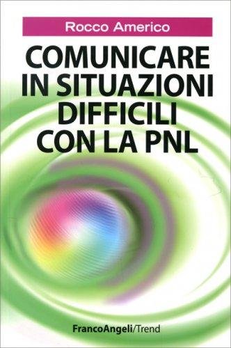 Comunicare in Situazioni Difficili con la PNL
