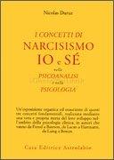 I Concetti di Narcisismo Io e Sè  nella Psicoanalisi e nella Psicologia