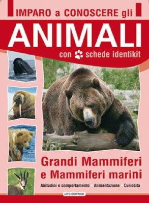 Imparo a Conoscere gli Animali - Grandi Mammiferi e Mammiferi Marini