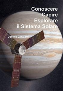 Conoscere, Capire, Esplorare il Sistema Solare (eBook)