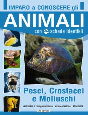 Imparo a Conoscere gli Animali - Pesci, Crostacei e Molluschi