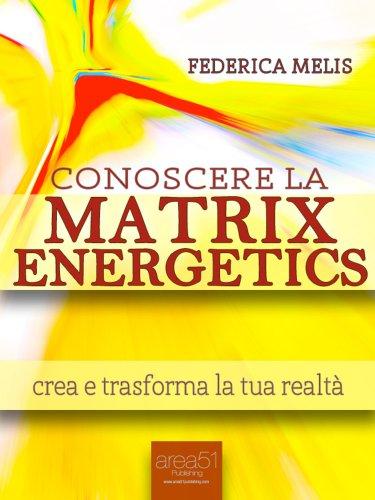 Conoscere la Matrix Energetics (eBook)
