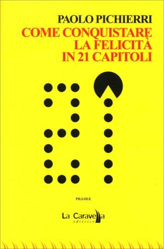 Come Conquistare la Felicità in 21 Capitoli