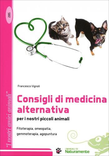 Consigli di Medicina Alternativa per i Nostri Piccoli Animali