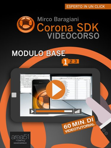 Corona SDK Videocorso. Modulo Base - Volume 1 (eBook)