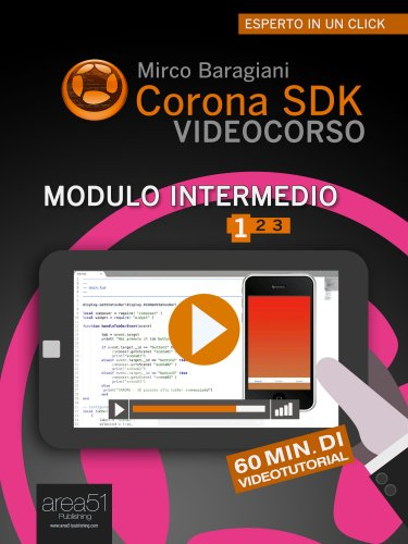 Corona SDK Videocorso. Modulo Intermedio - Vol. 1 (eBook)