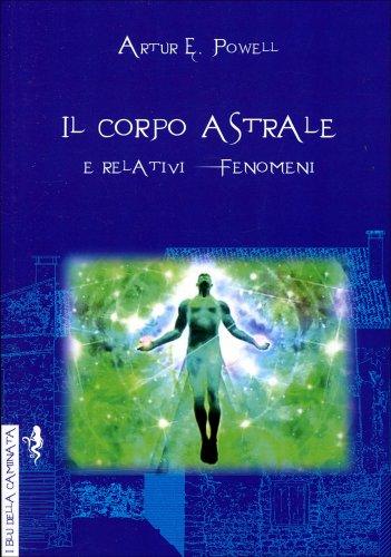 Il Corpo Astrale e Relativi Fenomeni