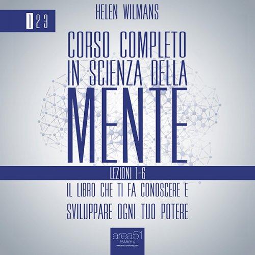 Corso Completo in Scienza della Mente. Vol. 1: lezioni 1-6 (AudioLibro Mp3)
