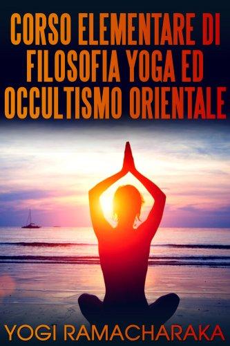 Corso Elementare di Filosofia Yoga ed Occultismo Orientale (eBook)