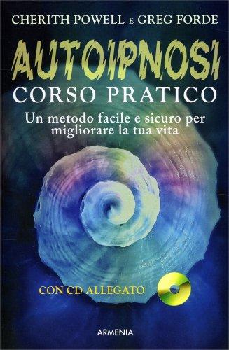 Autoipnosi Corso Pratico - Con CD Allegato