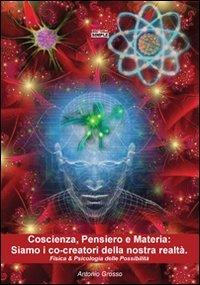 Coscienza, Pensiero e Materia: Siamo i Co-Creatori della Nostra Realtà
