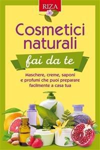 Cosmetici Naturali Fai Da Te (eBook)