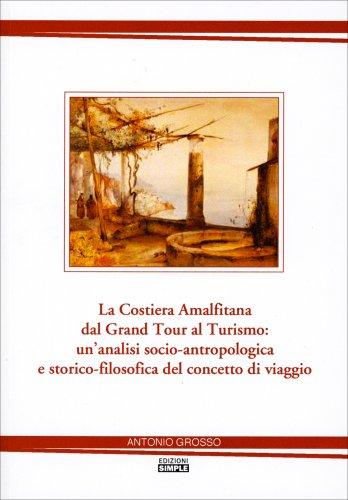La Costiera Amalfitana dal Grand Tour al Turismo: un'Analisi Socio-Antropologica e Storico-Filosofica del Concetto di Viaggio