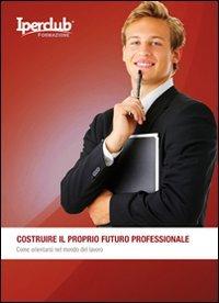 Costruire il Proprio Futuro Professionale