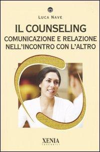 Il Counseling - Comunicazione e Relazione nell'Incontro con l'Altro
