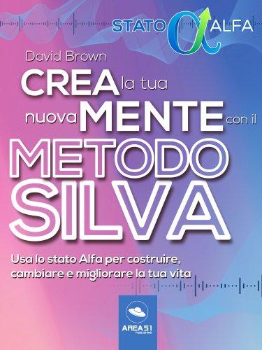 Crea la tua nuova mente con il Metodo Silva (eBook)