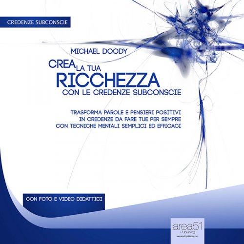 Crea la Tua Ricchezza con le Credenze Subconscie (AudioLibro Mp3)