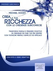 Crea la Tua Ricchezza con le Credenze Subconscie (eBook)