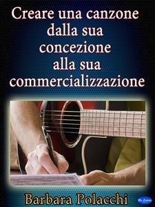 Creare una Canzone dalla sua Concezione alla sua Commercializzazione (eBook)