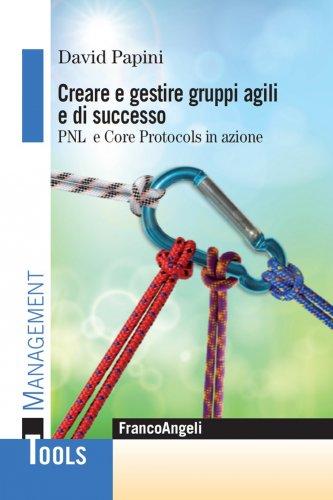 Creare e Gestire Gruppi Agili e di Successo (eBook)