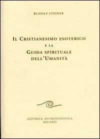 Il Cristianesimo Esoterico e la Guida Spirituale dell'Umanitá
