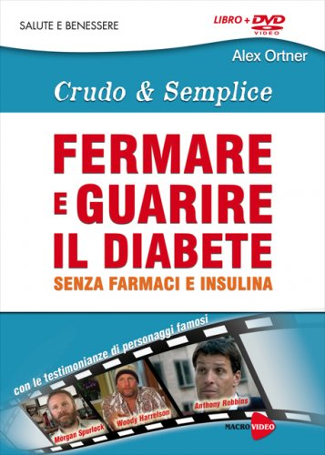 Fermare e Guarire il Diabete Senza Farmaci e Insulina (Crudo & Semplice) - DVD
