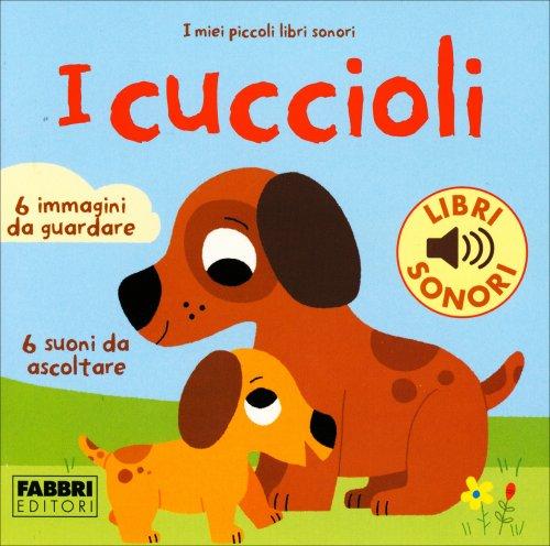 I Miei Piccoli Libri Sonori - I Cuccioli