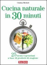 Cucina Naturale in 30 Minuti