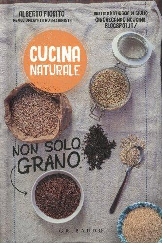 Cucina Naturale - Non Solo Grano