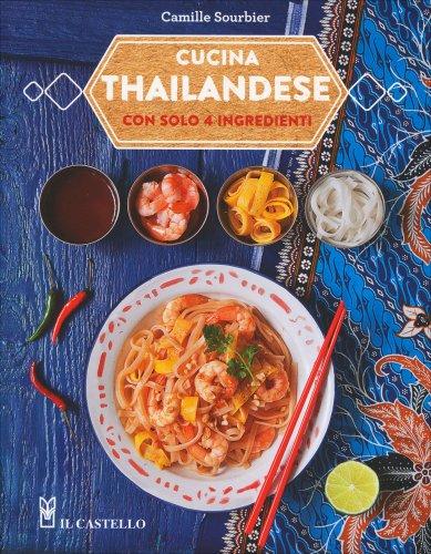 Cucina Thailandese con Solo 4 Ingredienti