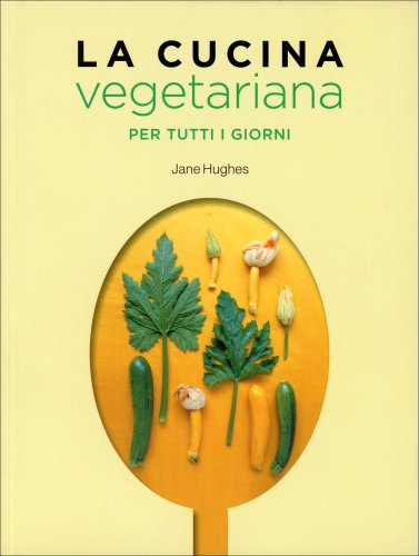 La Cucina Vegetariana per Tutti i Giorni