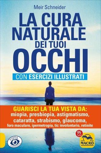 La Cura Naturale dei Tuoi Occhi - Con Esercizi Illustrati