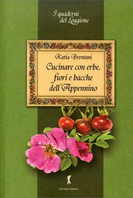 Cucinare con erbe fiori e bacche dell 39 appennino libro for Cucinare ortica
