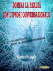 Domina la Realtà con l'Ipnosi Conversazionale (eBook)