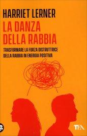LA DANZA DELLA RABBIA Per trasformare la forza distruttrice della rabbia in energia vitale - Nuova edizione di Harriet Lerner