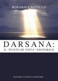 """DARSANA: IL """"PUNTO DI VISTA"""" ESOTERICO (EBOOK) di Rosario Castello"""