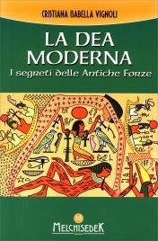 LA DEA MODERNA I segreti delle Antiche Forze di Cristiana Isabella Vignoli