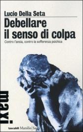 DEBELLARE IL SENSO DI COLPA di Lucio Della Seta
