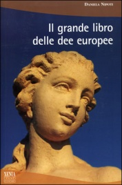 IL GRANDE LIBRO DELLE DEE EUROPEE di Daniela Nipoti