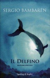 IL DELFINO - EDIZIONE SPECIALE I sentieri del sogno portano alla verità di Sergio Bambarén