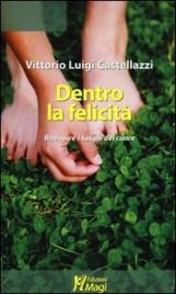 DENTRO LA FELICITà Ritrovare i luoghi del cuore di Vittorio Luigi Castellazzi