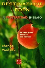 DESTINAZIONE EDEN - IL FRUTTARISMO SPIEGATO di Mango Wodzak