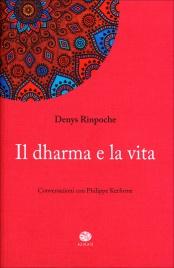 IL DHARMA E LA VITA Conversazioni con Philippe Kerforne di Denys Rinpoche