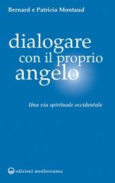 DIALOGARE CON IL PROPRIO ANGELO Una via spirituale occidentale di Bernard Montaud, Patricia Montaud