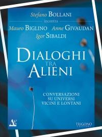 DIALOGHI TRA ALIENI Conversazioni su universi vicini e lontani di Igor Sibaldi, Mauro Biglino, Stefano Bollani