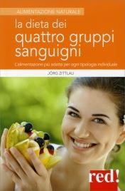 LA DIETA DEI 4 GRUPPI SANGUIGNI L'alimentazione più adatta alla tipologia individuale di Jörg Zittlau