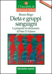 DIETA E GRUPPI SANGUIGNI La proposta rivoluzionaria di Peter D'Adamo di a cura di Bruno Brigo