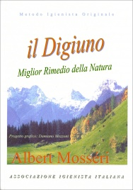 IL DIGIUNO - MIGLIOR RIMEDIO DELLA NATURA Metodo Igienista Originale di Albert Mosséri